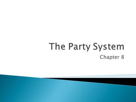 Chapter 8.  What is a political party?  What do political parties do?  Why does the U.S. have a 2-party system?  How did the U.S. get a 2-party system?