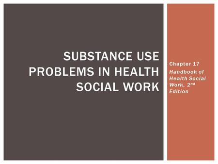 ... Health Social Work, 2 nd Edition SUBSTANCE USE PROBLEMS IN HEALTH
