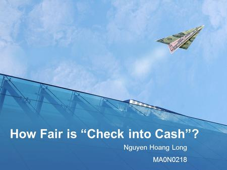 "How Fair is ""Check into Cash""? Nguyen Hoang Long MA0N0218."
