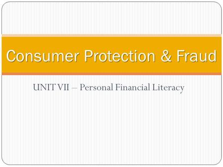 UNIT VII – Personal Financial Literacy Consumer Protection & Fraud.