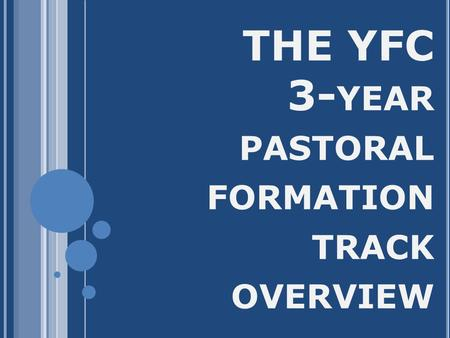 THE YFC 3- YEAR PASTORAL FORMATION TRACK OVERVIEW.
