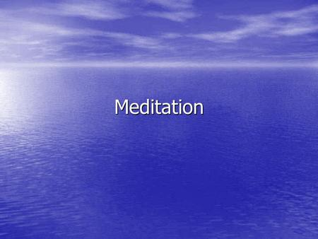 Meditation. Chapter Overview Understanding what meditation is and the different types Understanding what meditation is and the different types Learning.