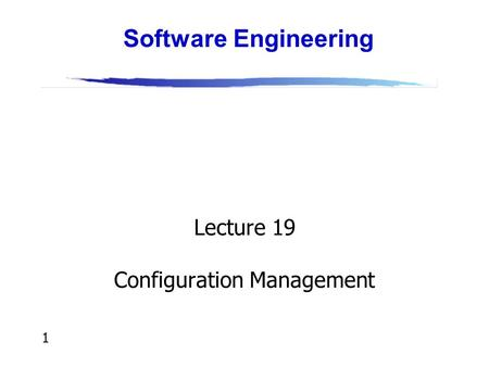 1 Lecture 19 Configuration Management Software Engineering.