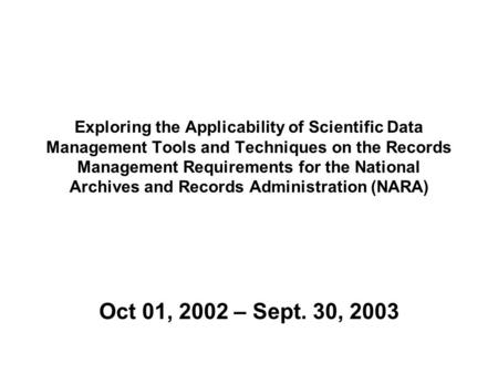 Exploring the Applicability of Scientific Data Management Tools and Techniques on the Records Management Requirements for the National Archives and Records.