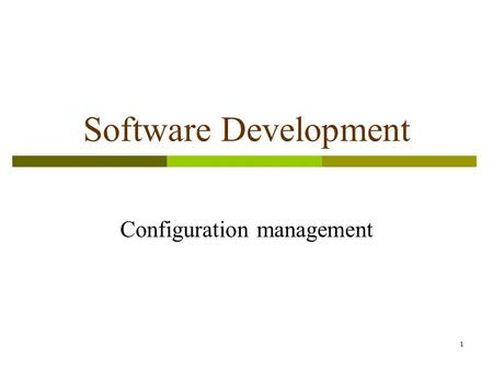 1 Software Development Configuration management. \ 2 Software Configuration  Items that comprise all information produced as part of the software development.