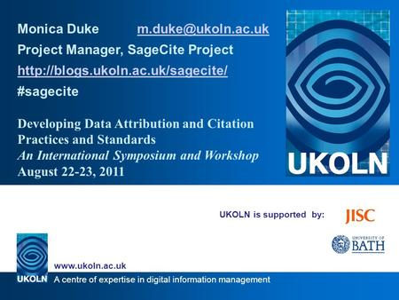 A centre of expertise in digital information management  UKOLN is supported by: Monica Duke Project.