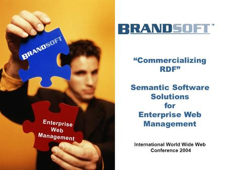 "November 2003 Presented to ""Commercializing RDF"" Semantic Software Solutions for Enterprise Web Management International World Wide Web Conference 2004."