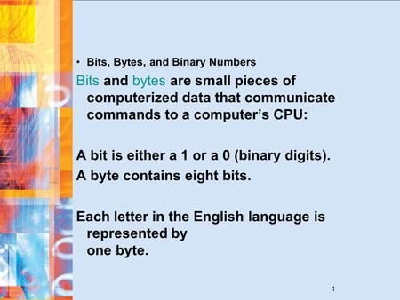 1 Bits, Bytes, and Binary Numbers Bits and bytes are small pieces of computerized data that communicate commands to a computer's CPU: A bit is either a.