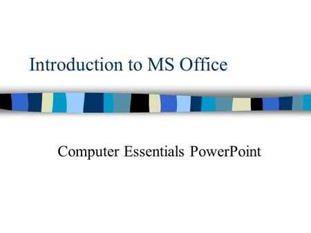 Introduction to MS Office <strong>Computer</strong> Essentials PowerPoint.