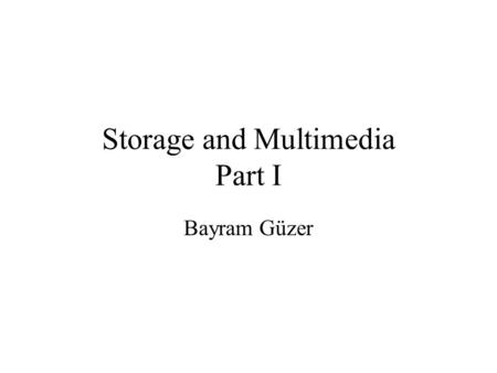 Storage and Multimedia Part I Bayram Güzer. Secondary Storage Secondary storage is separate from the computer itself You can store software and data on.