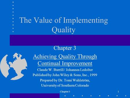 Chapter 31 The Value of Implementing Quality Chapter 3 Achieving Quality Through Continual Improvement Claude W. Burrill / Johannes Ledolter Published.