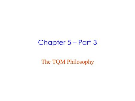 Chapter 5 – Part 3 The TQM Philosophy. Mini Case: Quality Improvement LSL USL X = Amount of Toner Toner Operation: Adding Toner to Cartridge Current Process.