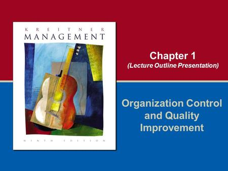 Chapter 1 (Lecture Outline Presentation) Organization Control and Quality Improvement.
