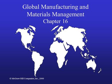 © McGraw Hill Companies, Inc., 2000 Global Manufacturing and Materials Management Chapter 16.