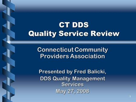 1 CT DDS Quality Service Review Connecticut Community Providers Association Presented by Fred Balicki, DDS Quality Management Services May 27, 2008.