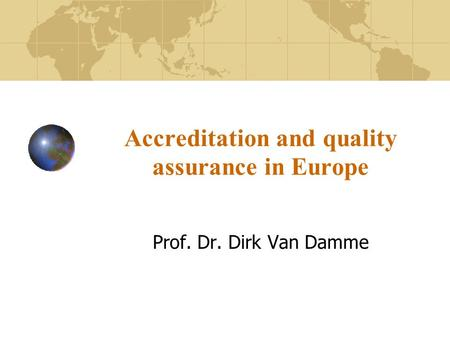 Accreditation and quality assurance in Europe Prof. Dr. Dirk Van Damme.