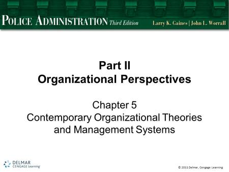 © 2011 Delmar, Cengage Learning Part II Organizational Perspectives Chapter 5 Contemporary Organizational Theories and Management Systems.