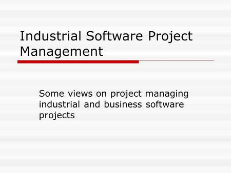 Industrial Software Project Management Some views on project managing industrial and business software projects.