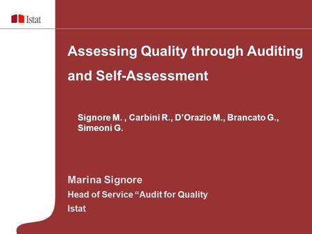 "Marina Signore Head of Service ""Audit for Quality Istat Assessing Quality through Auditing and Self-Assessment Signore M., Carbini R., D'Orazio M., Brancato."