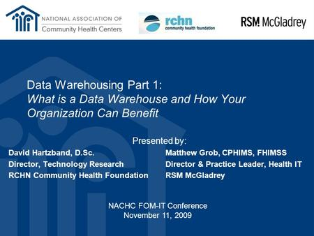 Data Warehousing Part 1: What is a Data Warehouse and How Your Organization Can Benefit Presented by: David Hartzband, D.Sc.Matthew Grob, CPHIMS, FHIMSS.