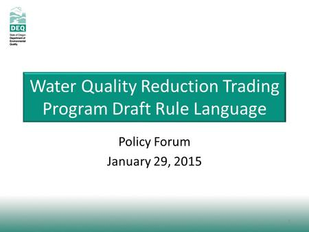 Water Quality Reduction Trading Program Draft Rule Language Policy Forum January 29, 2015 1.