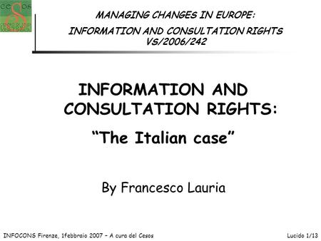 INFOCONS Firenze, 1febbraio 2007 – A cura del CesosLucido 1/13 MANAGING CHANGES IN EUROPE: INFORMATION AND CONSULTATION RIGHTS VS/2006/242 INFORMATION.