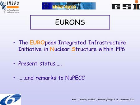 EURONS The EUROpean Integrated Infrastructure Initiative in Nuclear Structure within FP6 Present status..........and remarks to NuPECC Alex C. Mueller,