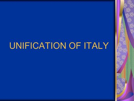 UNIFICATION OF ITALY. INTRODUCTION: After the Congress of Vienna, Italy was fragmented into states of various sizes. Some parts were even held by countries.