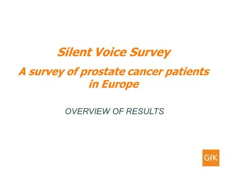 Silent Voice Survey A survey of prostate cancer patients in Europe OVERVIEW OF RESULTS.