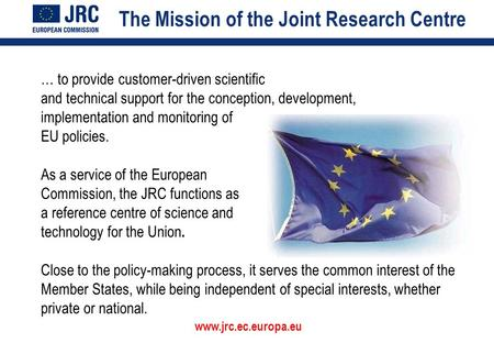 … to provide customer-driven scientific and technical support for the conception, development, implementation and monitoring of EU policies. The Mission.