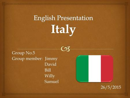 Group No.5 Group member: Jimmy David David Bill Bill Willy Willy Samuel Samuel26/5/2015.
