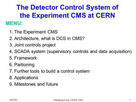 1. The Experiment CMS 2. Architecture, what is DCS in CMS? 3. Joint controls project 4. SCADA system (supervisory controls and data acquisition) 5. Framework.