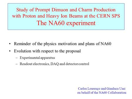 Study of Prompt Dimuon and Charm Production with Proton and Heavy Ion Beams at the CERN SPS The NA60 experiment Carlos Lourenço and Gianluca Usai on behalf.