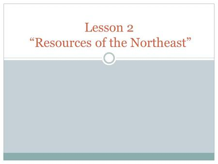 "Lesson 2 ""Resources of the Northeast"""