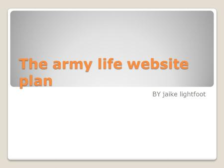 The army life website plan BY jaike lightfoot. Website structure Index page This section will be my home page, which will include all of my information.