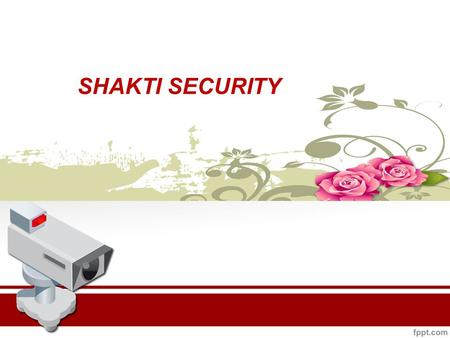 SHAKTI SECURITY. WELCOME TO SHAKTI SECURITY AND MAINTENANCE SERVICES PVT LTD ISO 9001:2008 Certified | NSIC Registered| CRISIL Rated Company.
