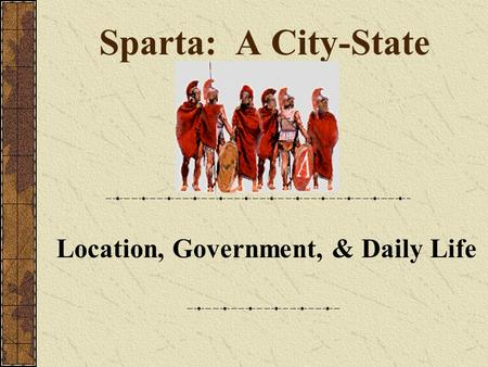 Sparta: A City-State Location, Government, & Daily Life.