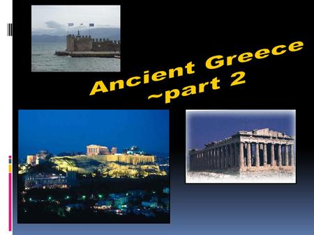 Classical Greece (500–336 BCE)  Polis (city states) = all had its own form of government, laws and money (Corinth, Thebes, Athens, Sparta)  Dominance.