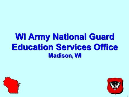 1 WI Army National Guard Education Services Office Madison, WI.