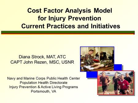 Cost Factor Analysis Model for Injury Prevention Current Practices and Initiatives Navy and Marine Corps Public Health Center Population Health Directorate.