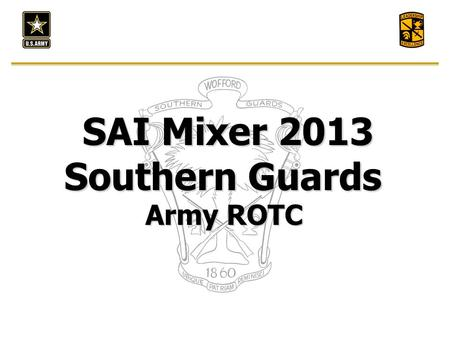 SAI Mixer 2013 Southern Guards Army ROTC. 0900- Welcome and Refreshments 0915- Introductions 0930- Guest speaker Wofford Update 1030- Break 1045- Scholarship.