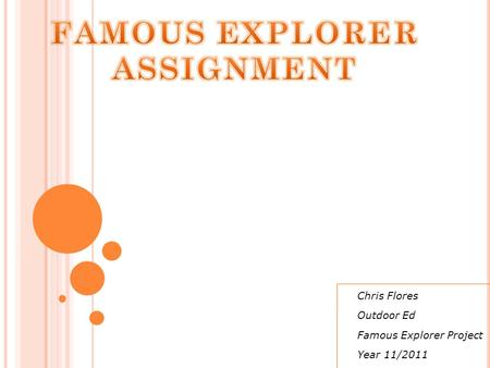 Chris Flores Outdoor Ed Famous Explorer Project Year 11/2011.