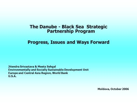 The Danube - Black Sea Strategic Partnership Program Progress, Issues and Ways Forward Jitendra Srivastava & Meeta Sehgal Environmentally and Socially.