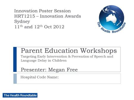 The Health Roundtable Parent Education Workshops Targeting Early Intervention & Prevention of Speech and Language Delay in Children Presenter: Megan Free.