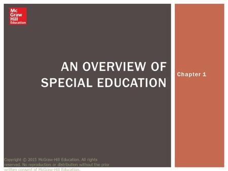 Chapter 1 AN OVERVIEW OF SPECIAL EDUCATION Copyright © 2015 McGraw-Hill Education. All rights reserved. No reproduction or distribution without the prior.