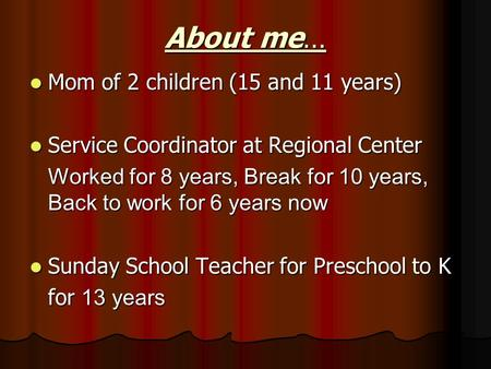 About me… Mom of 2 children (15 and 11 years) Mom of 2 children (15 and 11 years) Service Coordinator at Regional Center Service Coordinator at Regional.