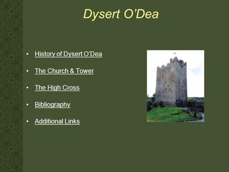 Dysert O'Dea History of Dysert O'Dea The Church & Tower The High Cross Bibliography Additional Links.