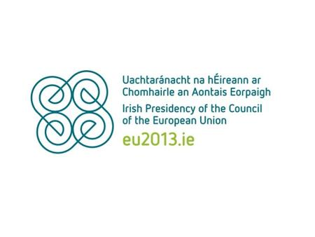 Welcome to the 33 rd Conference of Directors of EU Paying Agencies 24 th to 26 th April 2013 Dublin.