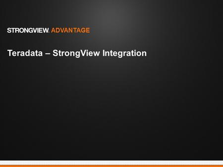 Teradata – StrongView Integration ADVANTAGE. Frustration Reintegration of campaign data back into Teradata Customer Interaction Manager (CIM) Data transmission.