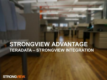 HEADLINE EXAMPLE Proprietary and Confidential STRONGVIEW ADVANTAGE TERADATA – STRONGVIEW INTEGRATION.